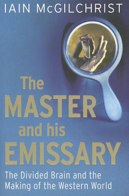 The Master and His Emissary By McGilchrist, Iain